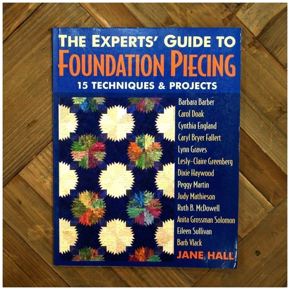 The experts' guide to foundation piecing